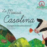 LA MUCCA CASOLINA: il formaggio Asiago Dop raccontato ai ragazzi