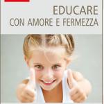 """LIBRI: giovedì 10 novembre la presentazione del libro """"Educare con amore e fermezza"""", a cura del dott. Paolo Zampieri"""
