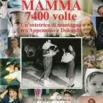 Mamma 7400 volte – Un'ostetrica di montagna tra Appennino e Dolomiti <br/> di Maria Pollacci