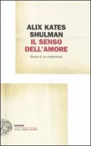 IL SENSO DELL'AMORE Alix Kate Shulman