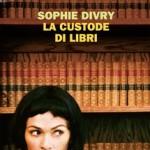 LA CUSTODE DEI LIBRI <br/> Sophie Divry